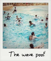 The wave pool!