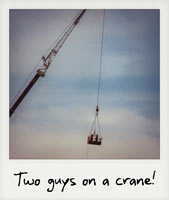 Two guys on a crane!
